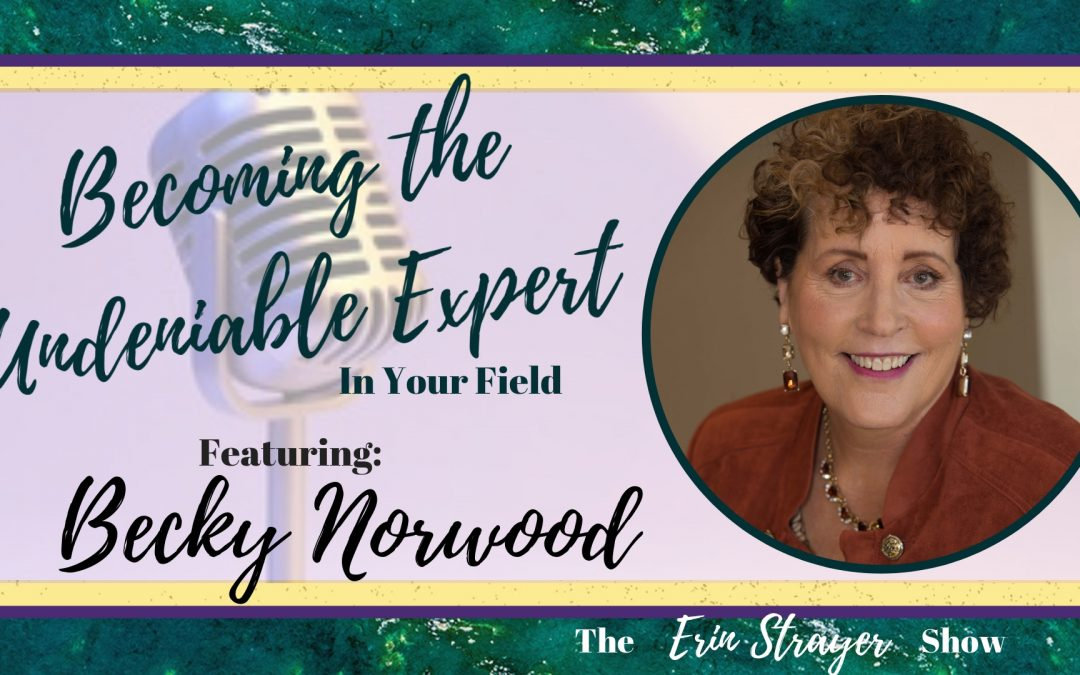 Becoming the Undeniable Expert with Becky Norwood