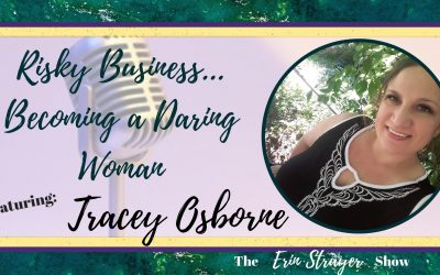 Risky Business…  Becoming a Daring Woman with Tracy Osborne