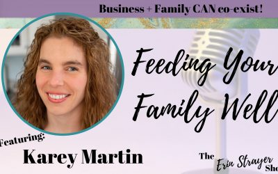 Feeding Your Family Well with Karey Martin