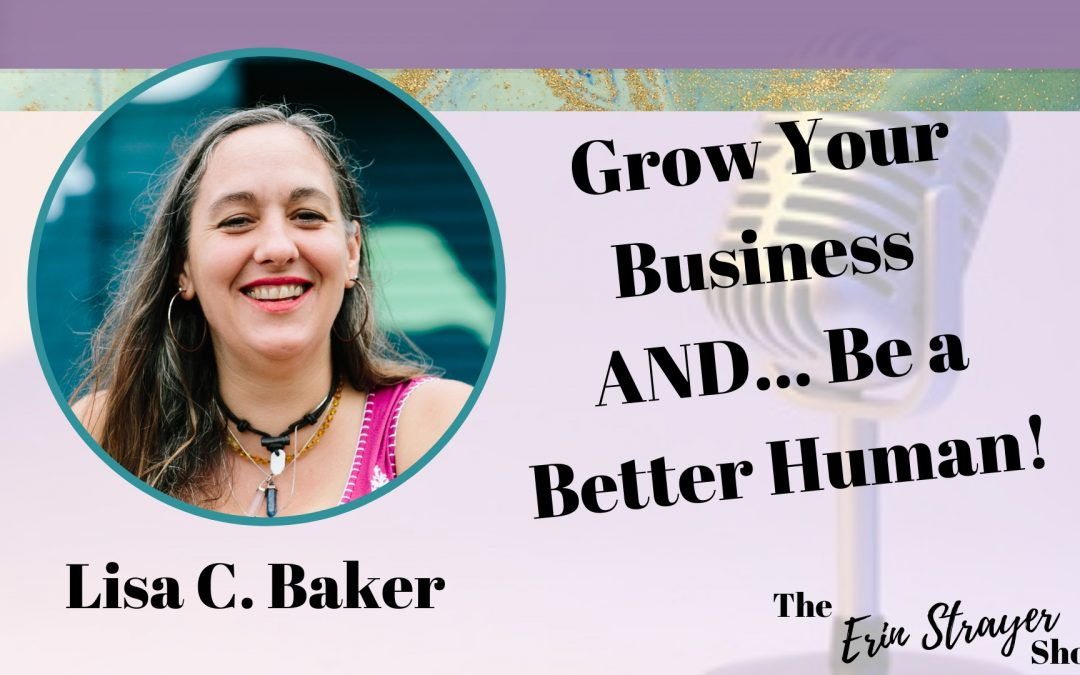 How to grow your business And be a better human with Lisa Baker