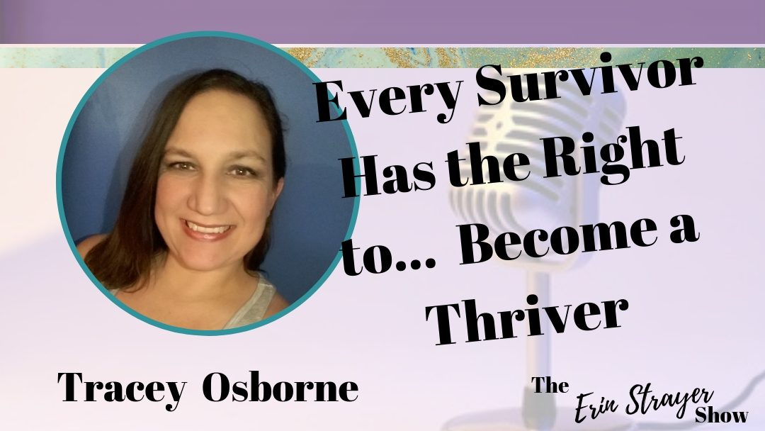 Every Survivor Has the Right… to Become a Thriver  with Tracey Osborne