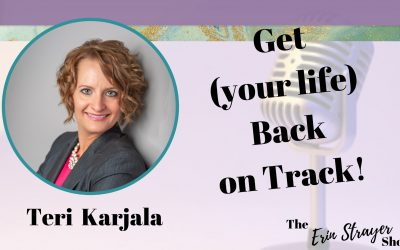 Stop the Self Sabotage and Get your Life Back on Track with Teri Karjala
