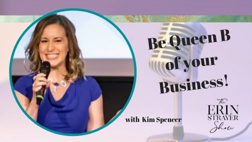 Become QUEEN B of your Business with Kim Spencer
