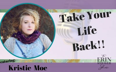 Take Back Your Life with Kristie Moe