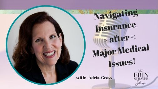 Navigating Insurance after Medical Issues:  What everyone needs to know with Adria Gross