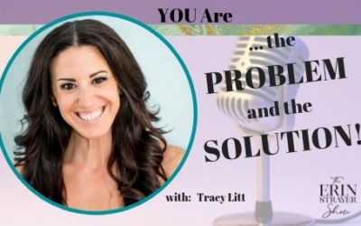 YOU are the Problem AND the Solution with Tracy Litt