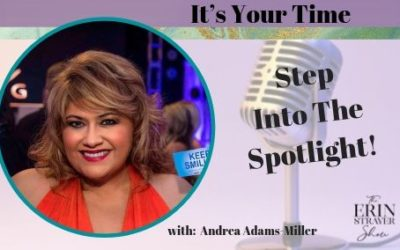 Its Your Time – Step Into The Spotlight with Andrea Adams-Miller