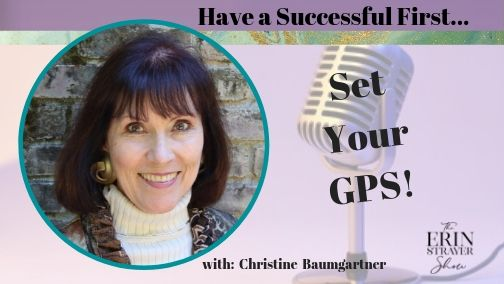Set your GPS to have Successful 1st's ALL the time with Christine Baumgartner