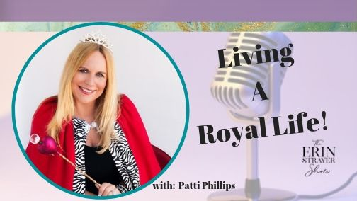 Living a Royal Life with Patti Phillips