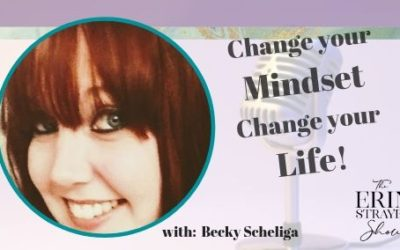 Change your Mindset – Change your Life with Becky Scheilga