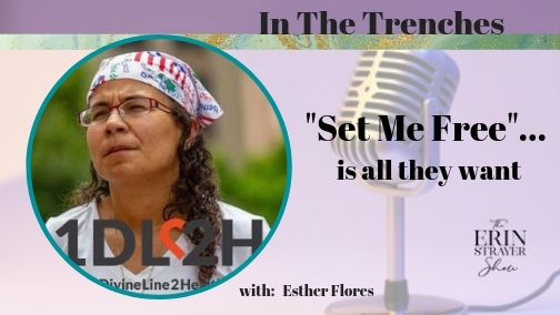 In The Trenches …  Set Me Free with Esther Flores