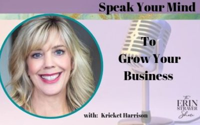 Speak your mind to GROW your business with Kricket Harrison