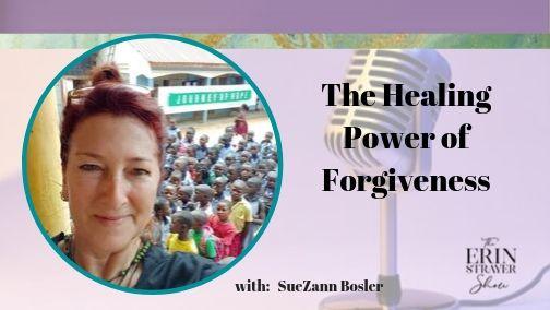 The Healing Power of Forgiveness with SueZann Bosler
