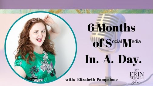 6 Months of Social Media in ONE Day with Elizabeth Pampalone
