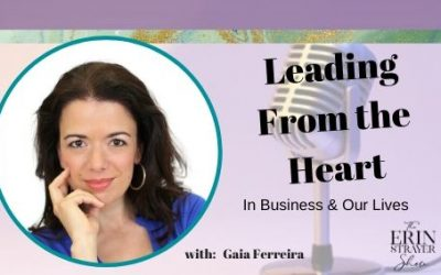 Lead from your heart in your business and your life with Gaia Ferreira