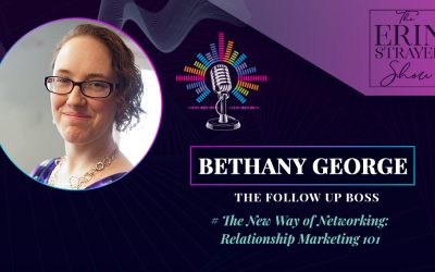 The New Way of Networking: Relationship Marketing 101 with Bethany George