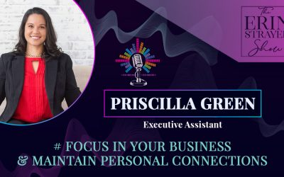 Focus IN Your Business & Maintain Vital Connections with Priscilla Green