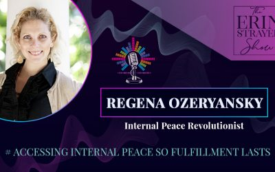 Accessing Internal Peace for lasting fulfillment with Regena Ozeryansky